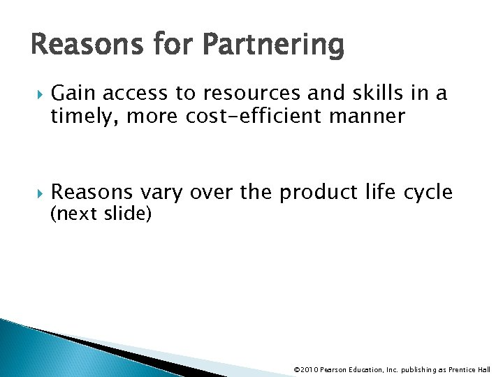 Reasons for Partnering Gain access to resources and skills in a timely, more cost-efficient