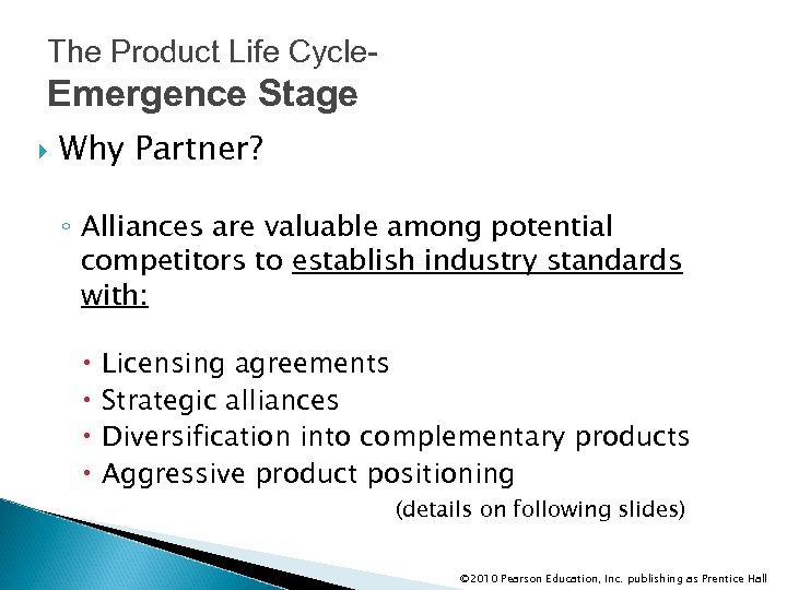The Product Life Cycle- Emergence Stage Why Partner? ◦ Alliances are valuable among potential