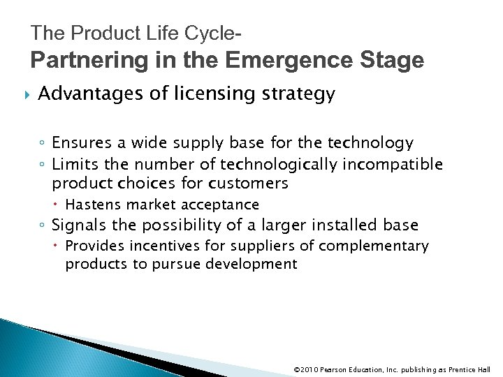 The Product Life Cycle- Partnering in the Emergence Stage Advantages of licensing strategy ◦