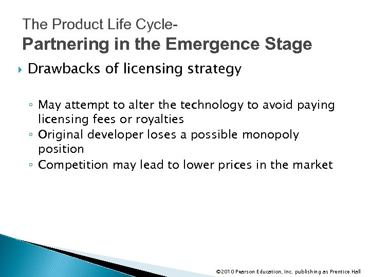 The Product Life Cycle- Partnering in the Emergence Stage Drawbacks of licensing strategy ◦