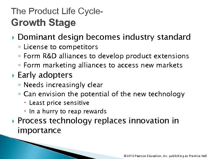 The Product Life Cycle- Growth Stage Dominant design becomes industry standard ◦ License to