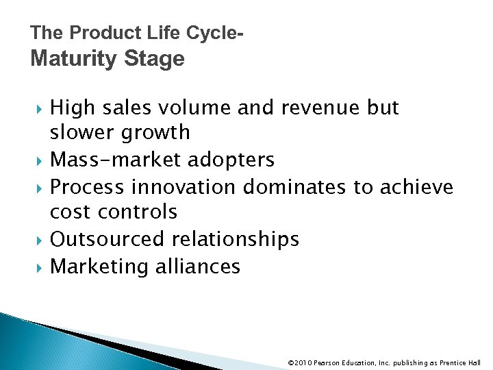 The Product Life Cycle- Maturity Stage High sales volume and revenue but slower growth