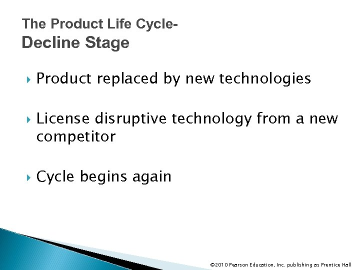 The Product Life Cycle- Decline Stage Product replaced by new technologies License disruptive technology