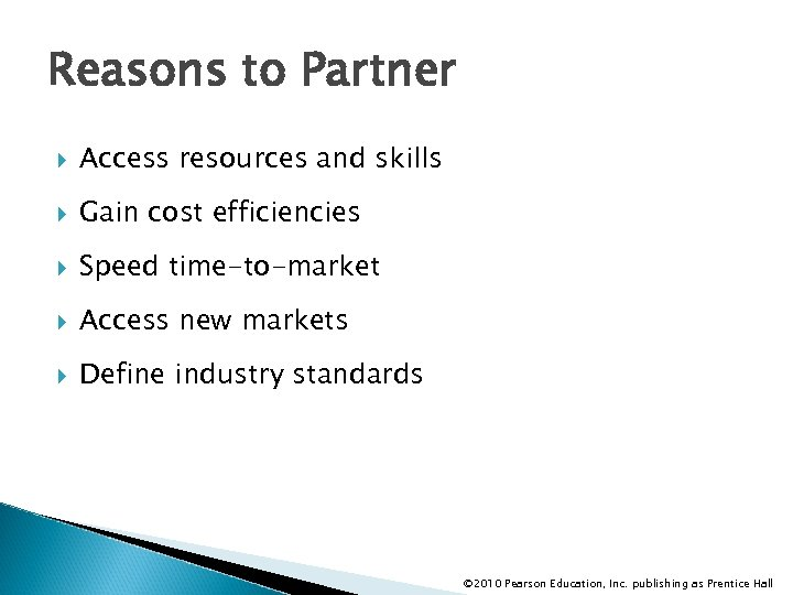 Reasons to Partner Access resources and skills Gain cost efficiencies Speed time-to-market Access new