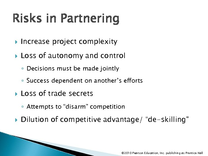 Risks in Partnering Increase project complexity Loss of autonomy and control ◦ Decisions must