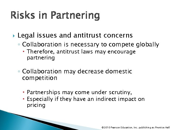 Risks in Partnering Legal issues and antitrust concerns ◦ Collaboration is necessary to compete