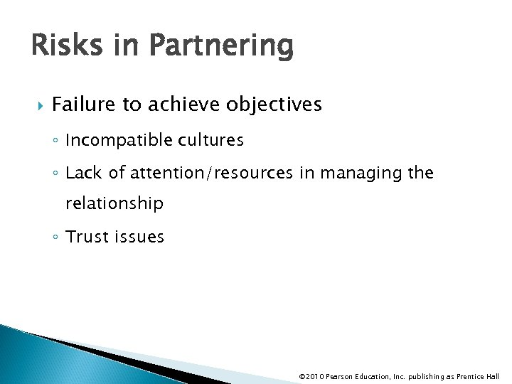 Risks in Partnering Failure to achieve objectives ◦ Incompatible cultures ◦ Lack of attention/resources