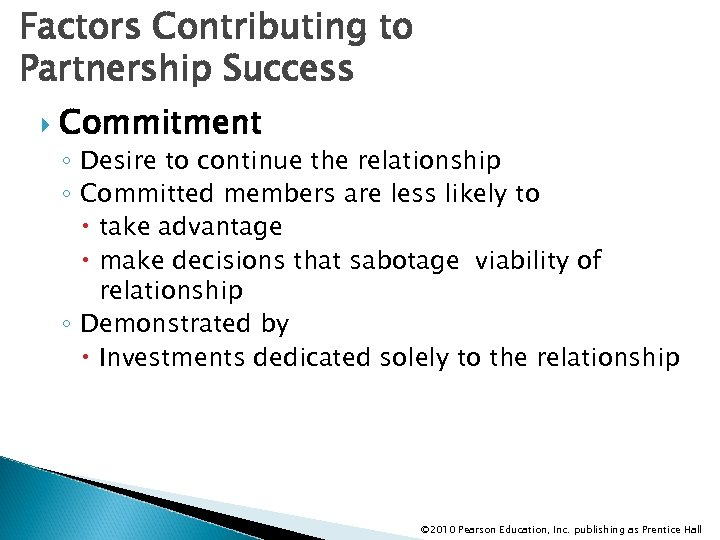 Factors Contributing to Partnership Success Commitment ◦ Desire to continue the relationship ◦ Committed