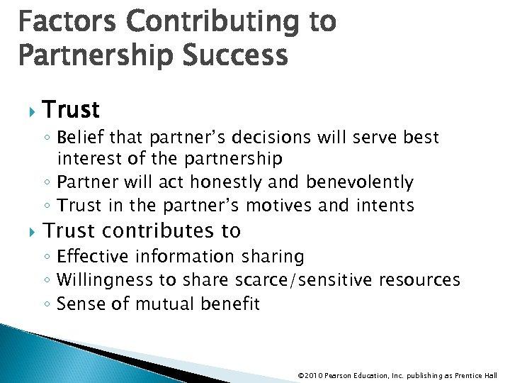 Factors Contributing to Partnership Success Trust ◦ Belief that partner's decisions will serve best