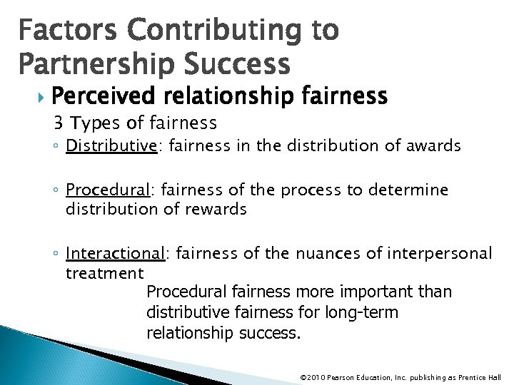 Factors Contributing to Partnership Success Perceived relationship fairness 3 Types of fairness ◦ Distributive: