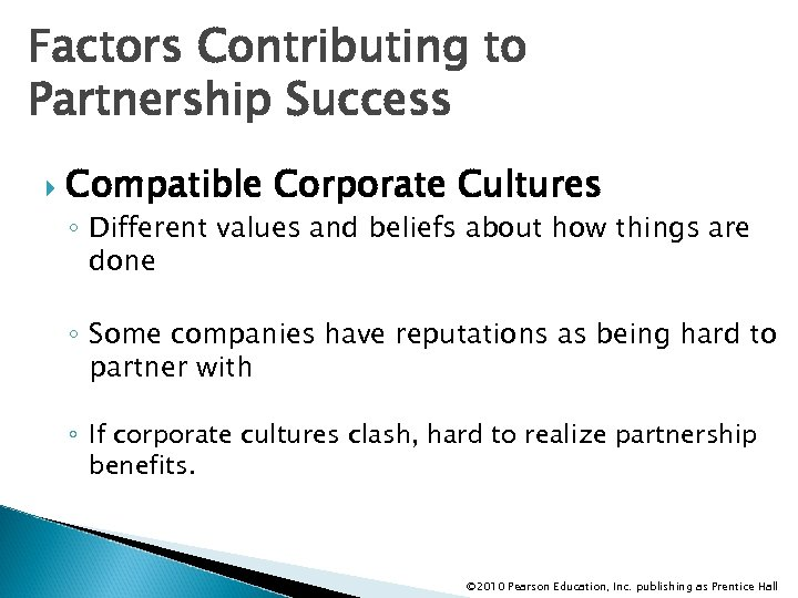 Factors Contributing to Partnership Success Compatible Corporate Cultures ◦ Different values and beliefs about