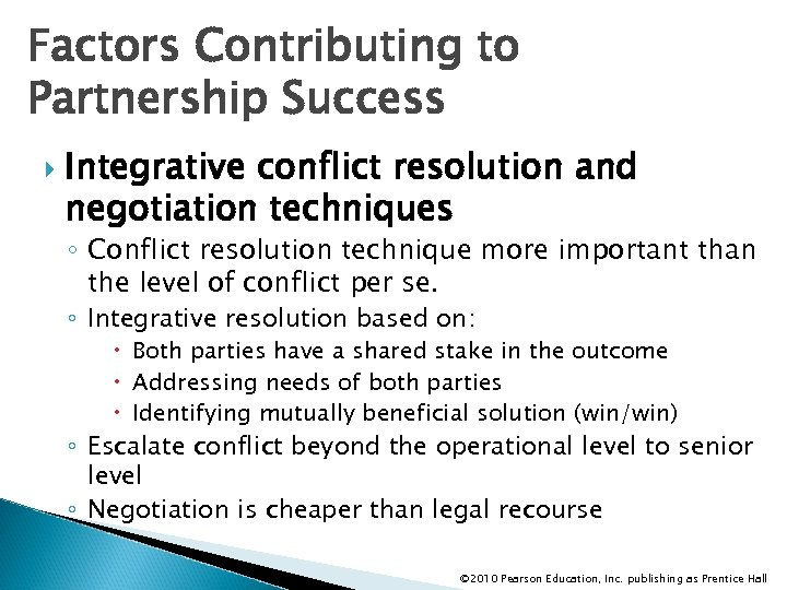 Factors Contributing to Partnership Success Integrative conflict resolution and negotiation techniques ◦ Conflict resolution