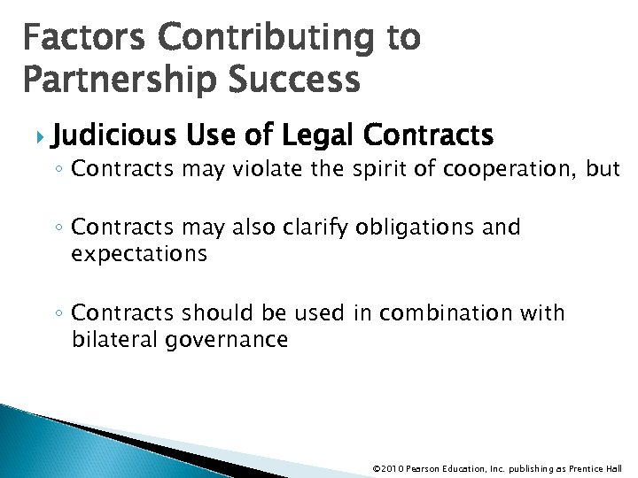 Factors Contributing to Partnership Success Judicious Use of Legal Contracts ◦ Contracts may violate