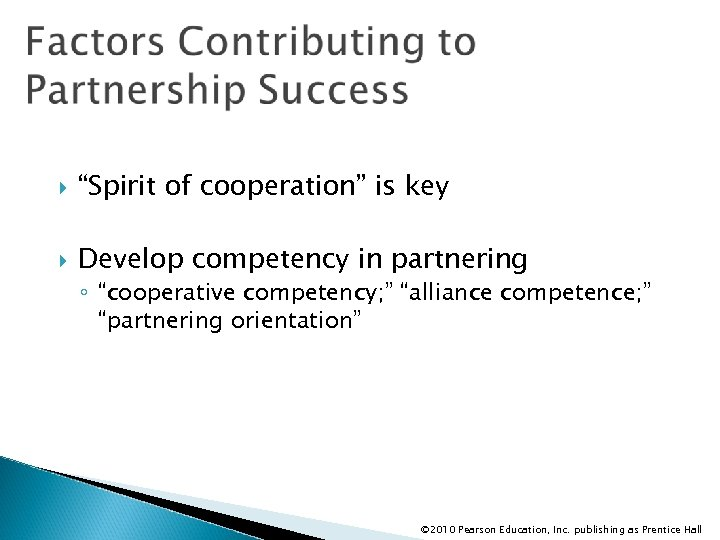 """""""Spirit of cooperation"""" is key Develop competency in partnering ◦ """"cooperative competency; """""""