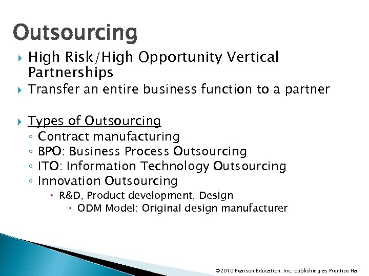 Outsourcing High Risk/High Opportunity Vertical Partnerships Transfer an entire business function to a partner