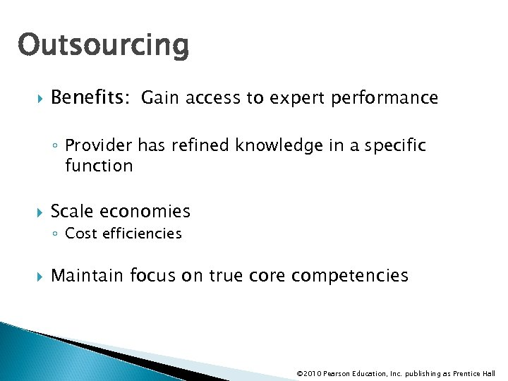 Outsourcing Benefits: Gain access to expert performance ◦ Provider has refined knowledge in a