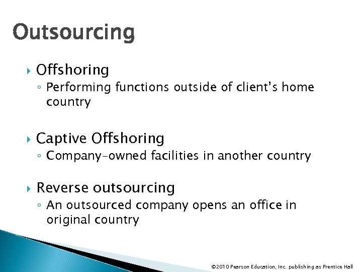 Outsourcing Offshoring ◦ Performing functions outside of client's home country Captive Offshoring ◦ Company-owned
