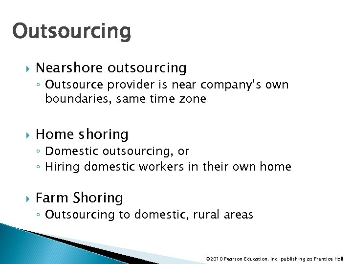 Outsourcing Nearshore outsourcing ◦ Outsource provider is near company's own boundaries, same time zone