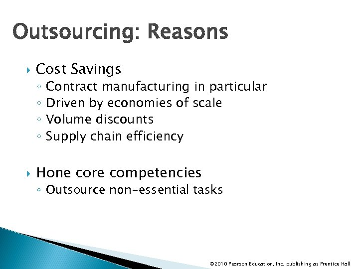 Outsourcing: Reasons Cost Savings ◦ ◦ Contract manufacturing in particular Driven by economies of