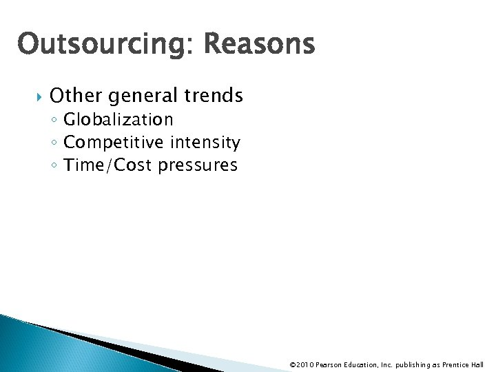 Outsourcing: Reasons Other general trends ◦ Globalization ◦ Competitive intensity ◦ Time/Cost pressures ©