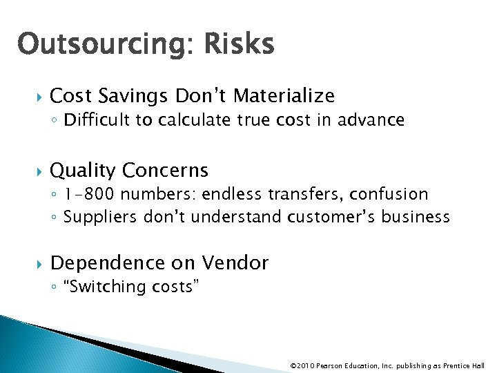 Outsourcing: Risks Cost Savings Don't Materialize ◦ Difficult to calculate true cost in advance