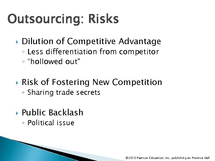 """Outsourcing: Risks Dilution of Competitive Advantage ◦ Less differentiation from competitor ◦ """"hollowed out"""""""