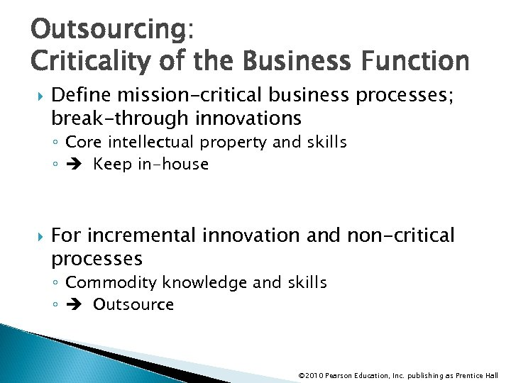 Outsourcing: Criticality of the Business Function Define mission-critical business processes; break-through innovations ◦ Core