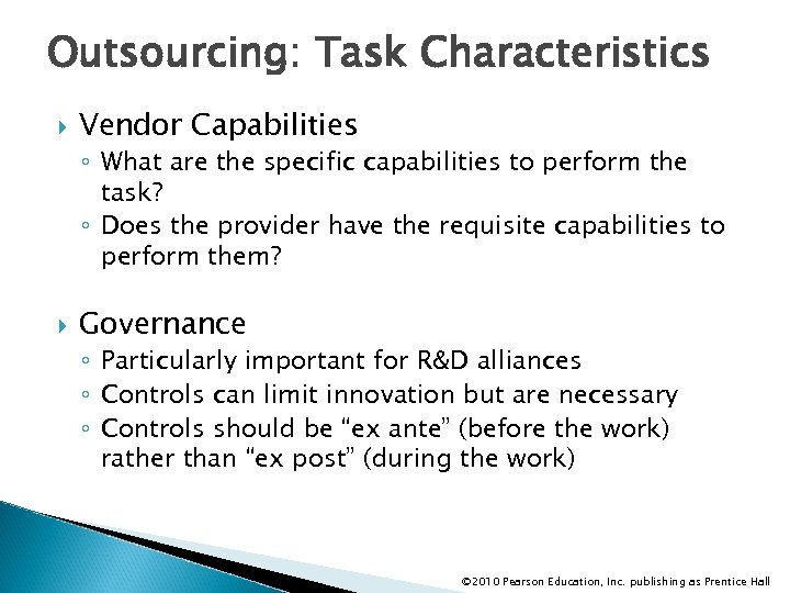 Outsourcing: Task Characteristics Vendor Capabilities ◦ What are the specific capabilities to perform the
