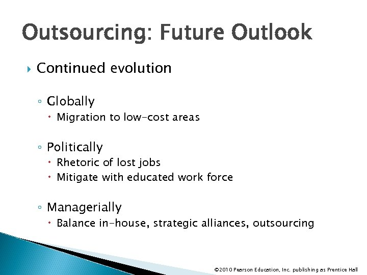 Outsourcing: Future Outlook Continued evolution ◦ Globally Migration to low-cost areas ◦ Politically Rhetoric