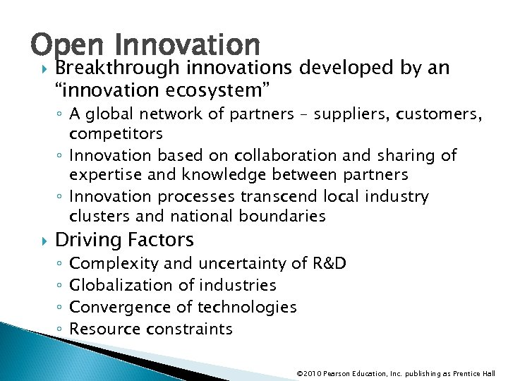 """Open Innovation Breakthrough innovations developed by an """"innovation ecosystem"""" ◦ A global network of"""