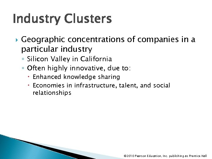 Industry Clusters Geographic concentrations of companies in a particular industry ◦ Silicon Valley in
