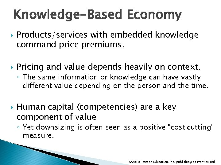 Knowledge-Based Economy Products/services with embedded knowledge command price premiums. Pricing and value depends heavily