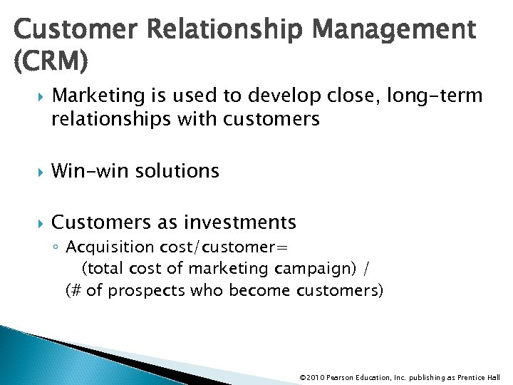 Customer Relationship Management (CRM) Marketing is used to develop close, long-term relationships with customers