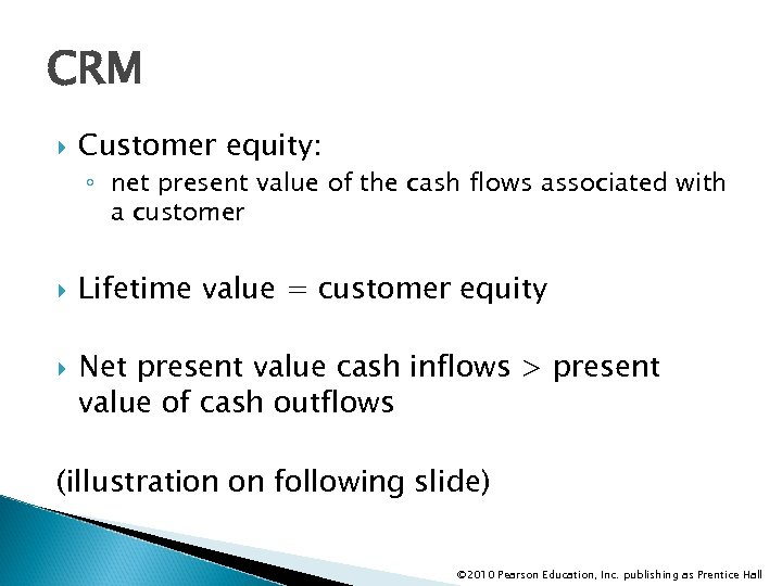 CRM Customer equity: ◦ net present value of the cash flows associated with a