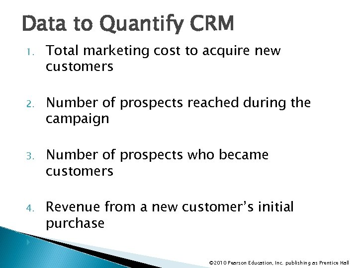 Data to Quantify CRM 1. Total marketing cost to acquire new customers 2. Number