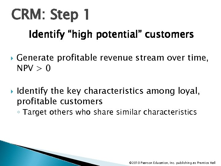 """CRM: Step 1 Identify """"high potential"""" customers Generate profitable revenue stream over time, NPV"""