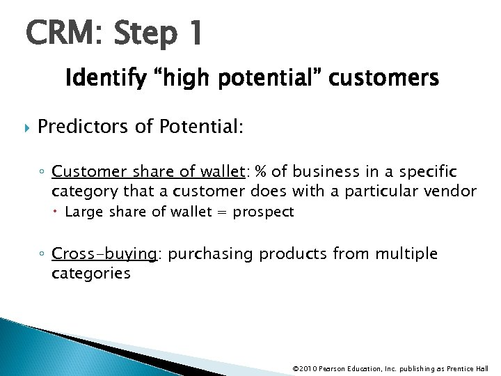 """CRM: Step 1 Identify """"high potential"""" customers Predictors of Potential: ◦ Customer share of"""