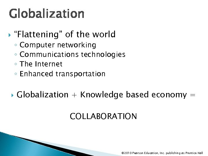 """Globalization """"Flattening"""" of the world ◦ ◦ Computer networking Communications technologies The Internet Enhanced"""