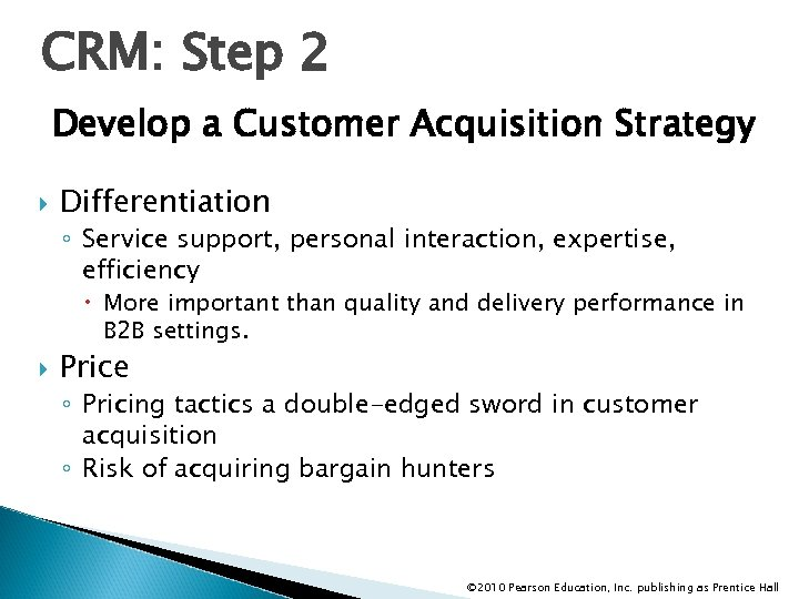 CRM: Step 2 Develop a Customer Acquisition Strategy Differentiation ◦ Service support, personal interaction,