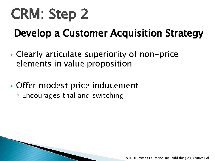 CRM: Step 2 Develop a Customer Acquisition Strategy Clearly articulate superiority of non-price elements