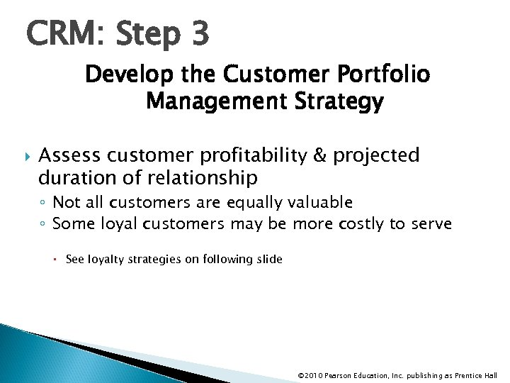 CRM: Step 3 Develop the Customer Portfolio Management Strategy Assess customer profitability & projected