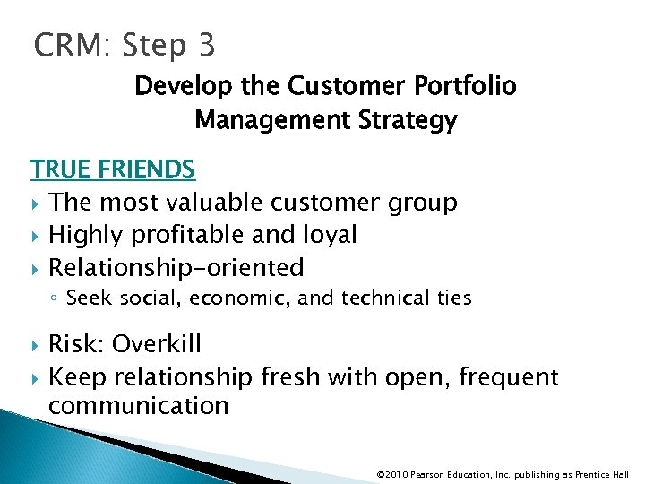 CRM: Step 3 Develop the Customer Portfolio Management Strategy TRUE FRIENDS The most valuable