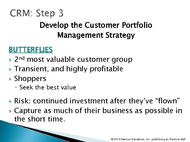 CRM: Step 3 Develop the Customer Portfolio Management Strategy BUTTERFLIES 2 nd most valuable