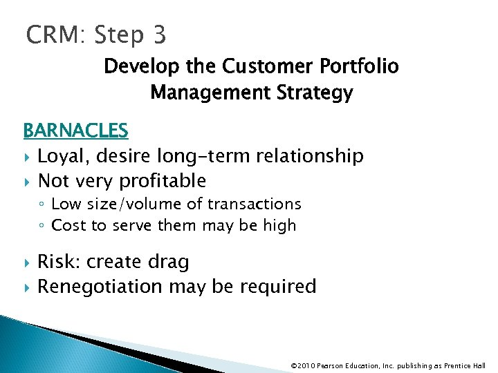 CRM: Step 3 Develop the Customer Portfolio Management Strategy BARNACLES Loyal, desire long-term relationship
