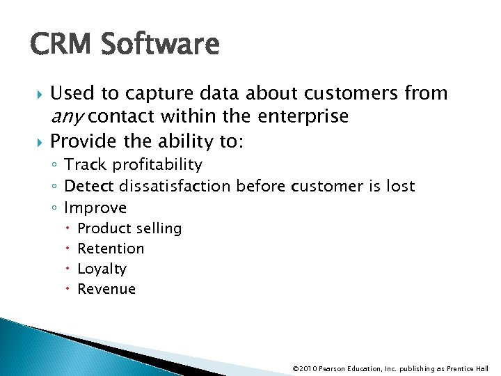 CRM Software Used to capture data about customers from any contact within the enterprise