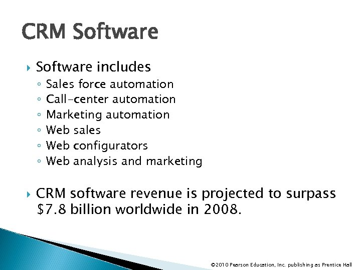 CRM Software includes ◦ ◦ ◦ Sales force automation Call-center automation Marketing automation Web