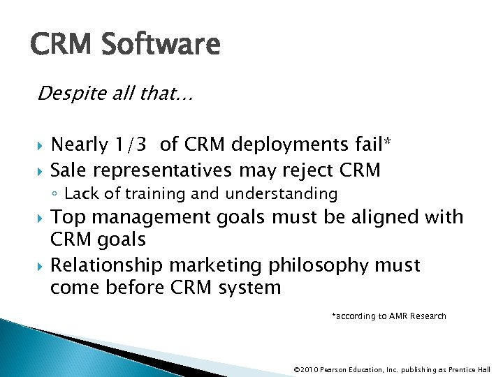 CRM Software Despite all that… Nearly 1/3 of CRM deployments fail* Sale representatives may