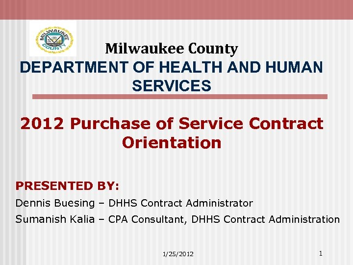 Milwaukee County DEPARTMENT OF HEALTH AND HUMAN SERVICES 2012 Purchase of Service Contract Orientation