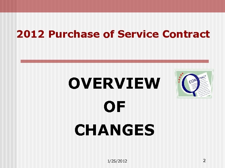 2012 Purchase of Service Contract OVERVIEW OF CHANGES 1/25/2012 2