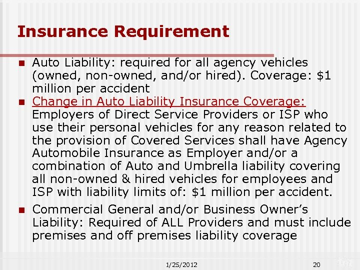 Insurance Requirement Auto Liability: required for all agency vehicles (owned, non-owned, and/or hired). Coverage: